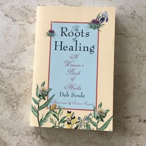 The Roots of Healing: A Woman's Book of Herbs Book
